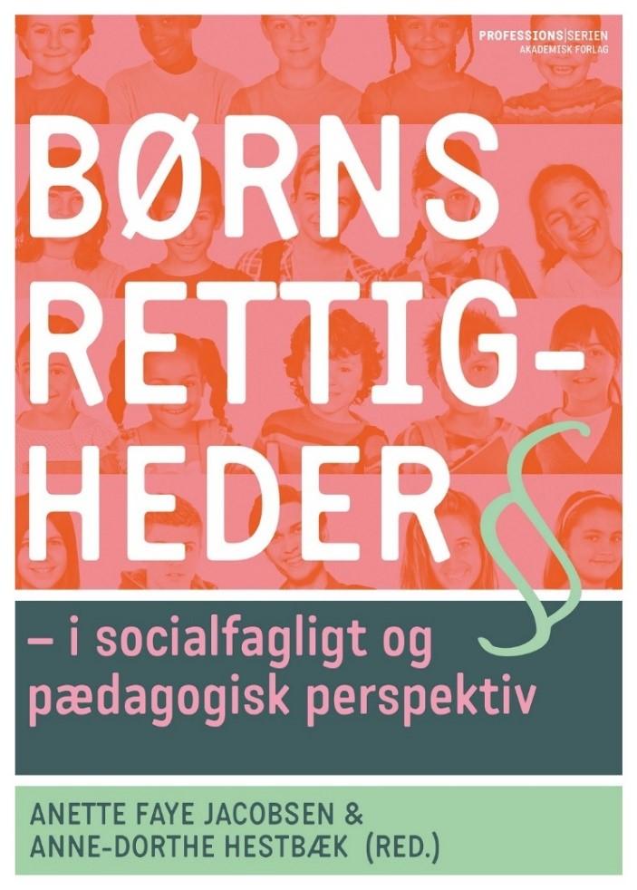 Tekstfelt: Fakta om bogen: Titel: Børns rettigheder – i socialfagligt og pædagogisk perspektiv Forfattere: Anette Faye Jacobsen & Anne-Dorthe Hestbæk (red.) Omgang: 312 sider Pris: 369,95 kr.